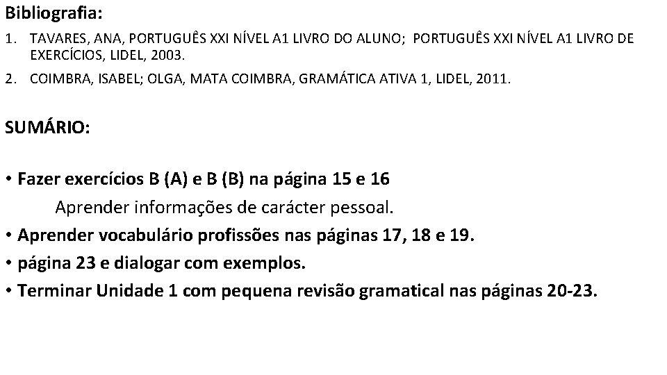 Bibliografia: 1. TAVARES, ANA, PORTUGUÊS XXI NÍVEL A 1 LIVRO DO ALUNO; PORTUGUÊS XXI