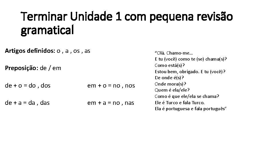 Terminar Unidade 1 com pequena revisão gramatical Artigos definidos: o , a , os