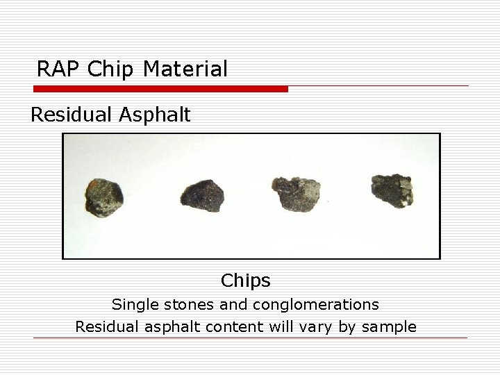 RAP Chip Material Residual Asphalt Chips Single stones and conglomerations Residual asphalt content will
