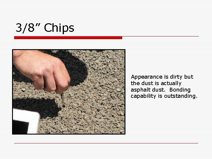 """3/8"""" Chips Appearance is dirty but the dust is actually asphalt dust. Bonding capability"""
