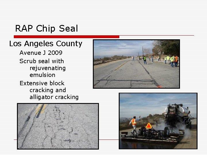 RAP Chip Seal Los Angeles County Avenue J 2009 Scrub seal with rejuvenating emulsion