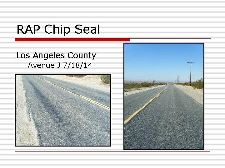 RAP Chip Seal Los Angeles County Avenue J 7/18/14