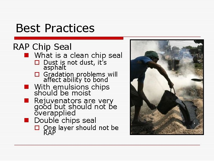 Best Practices RAP Chip Seal n What is a clean chip seal o Dust