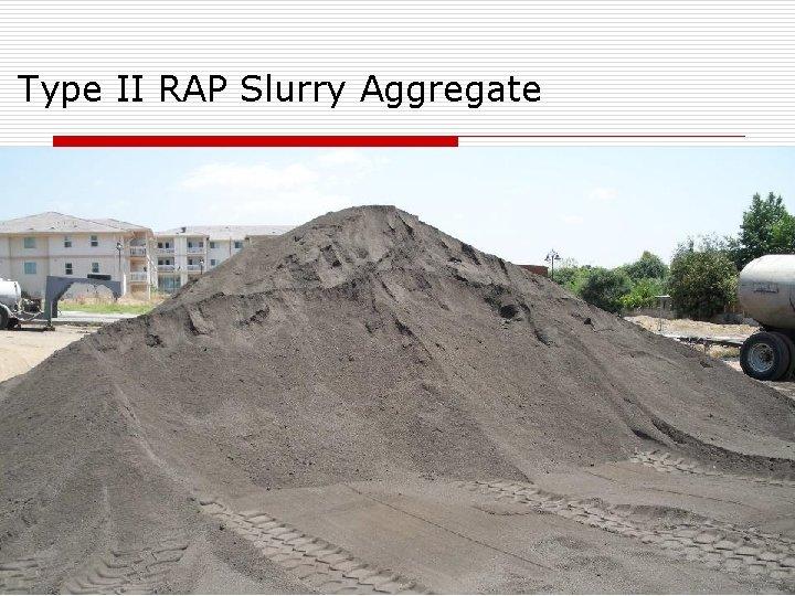 Type II RAP Slurry Aggregate