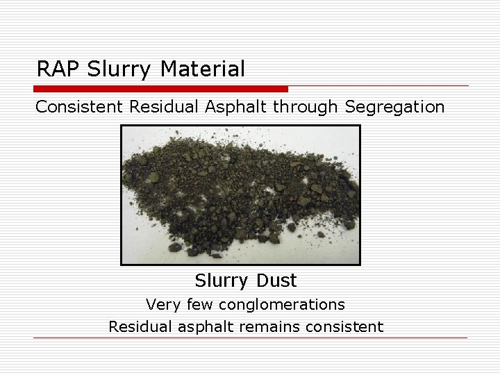 RAP Slurry Material Consistent Residual Asphalt through Segregation Slurry Dust Very few conglomerations Residual
