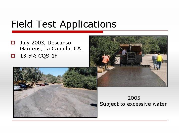 Field Test Applications o July 2003, Descanso Gardens, La Canada, CA. o 13. 5%