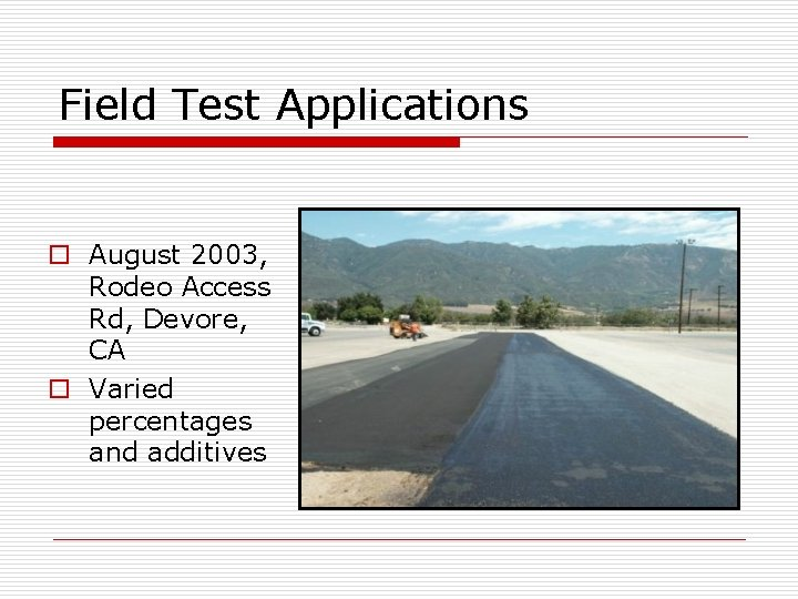 Field Test Applications o August 2003, Rodeo Access Rd, Devore, CA o Varied percentages