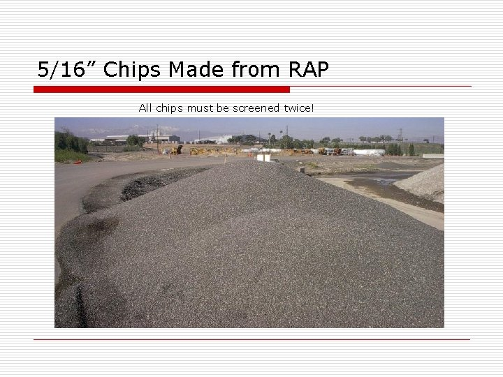 """5/16"""" Chips Made from RAP All chips must be screened twice!"""