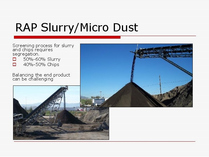 RAP Slurry/Micro Dust Screening process for slurry and chips requires segregation. o 50%-60% Slurry