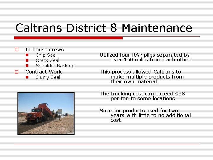 Caltrans District 8 Maintenance o In house crews n n n o Chip Seal
