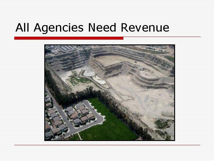 All Agencies Need Revenue