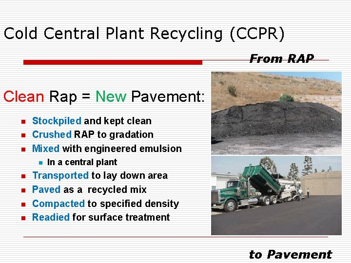 Cold Central Plant Recycling (CCPR) From RAP Clean Rap = New Pavement: n n