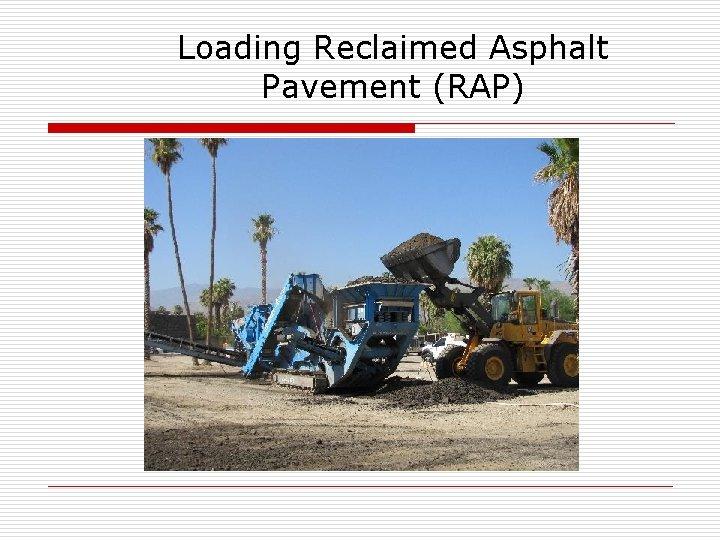 Loading Reclaimed Asphalt Pavement (RAP)