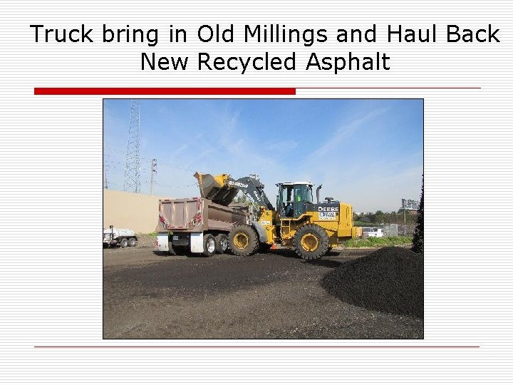 Truck bring in Old Millings and Haul Back New Recycled Asphalt