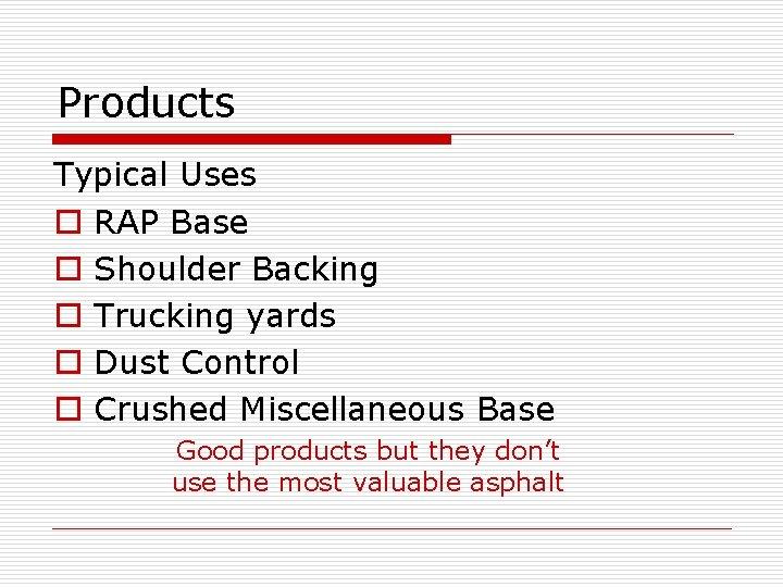 Products Typical Uses o RAP Base o Shoulder Backing o Trucking yards o Dust
