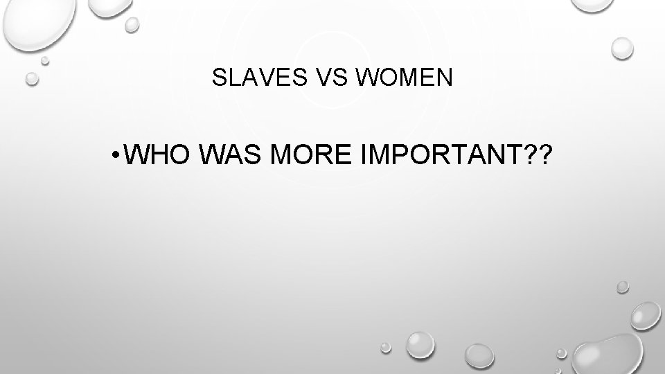 SLAVES VS WOMEN • WHO WAS MORE IMPORTANT? ?
