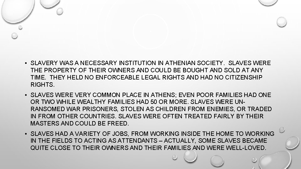 • SLAVERY WAS A NECESSARY INSTITUTION IN ATHENIAN SOCIETY. SLAVES WERE THE PROPERTY
