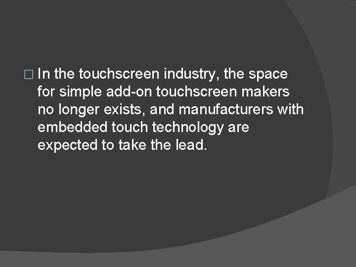 � In the touchscreen industry, the space for simple add-on touchscreen makers no longer
