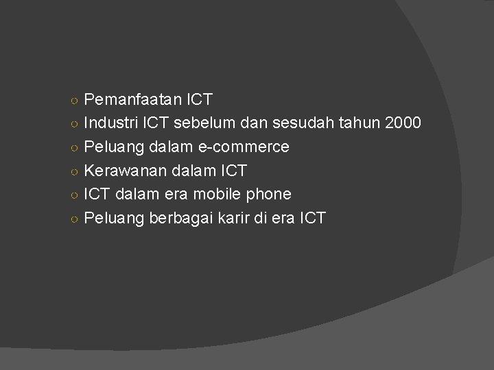 ○ Pemanfaatan ICT ○ Industri ICT sebelum dan sesudah tahun 2000 ○ Peluang dalam