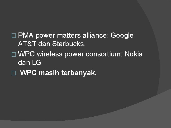 � PMA power matters alliance: Google AT&T dan Starbucks. � WPC wireless power consortium: