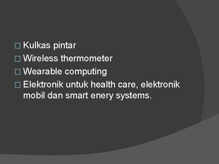 � Kulkas pintar � Wireless thermometer � Wearable computing � Elektronik untuk health care,