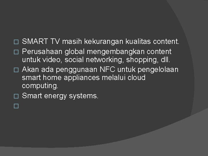 SMART TV masih kekurangan kualitas content. � Perusahaan global mengembangkan content untuk video, social