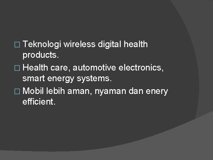 � Teknologi wireless digital health products. � Health care, automotive electronics, smart energy systems.