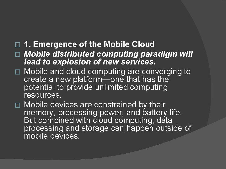 1. Emergence of the Mobile Cloud Mobile distributed computing paradigm will lead to explosion