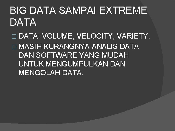 BIG DATA SAMPAI EXTREME DATA � DATA: VOLUME, VELOCITY, VARIETY. � MASIH KURANGNYA ANALIS