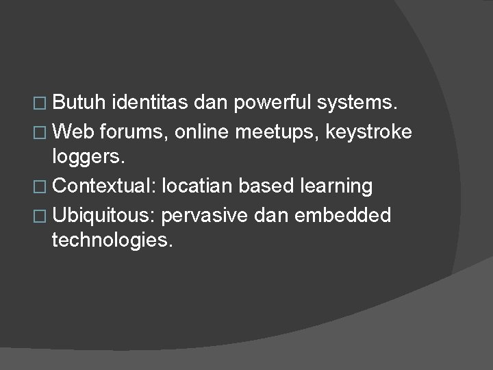 � Butuh identitas dan powerful systems. � Web forums, online meetups, keystroke loggers. �