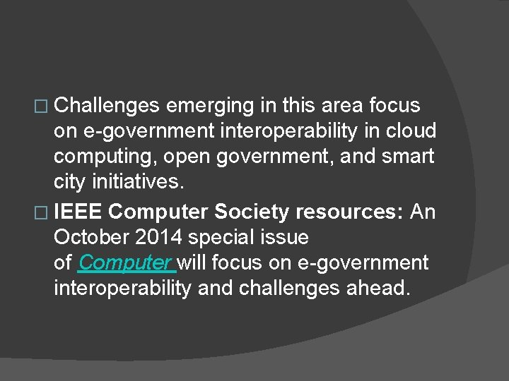 � Challenges emerging in this area focus on e-government interoperability in cloud computing, open