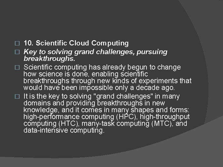 10. Scientific Cloud Computing Key to solving grand challenges, pursuing breakthroughs. � Scientific computing
