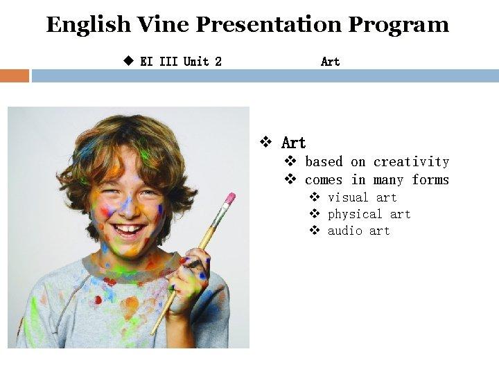 English Vine Presentation Program u EI III Unit 2 Art v based on creativity