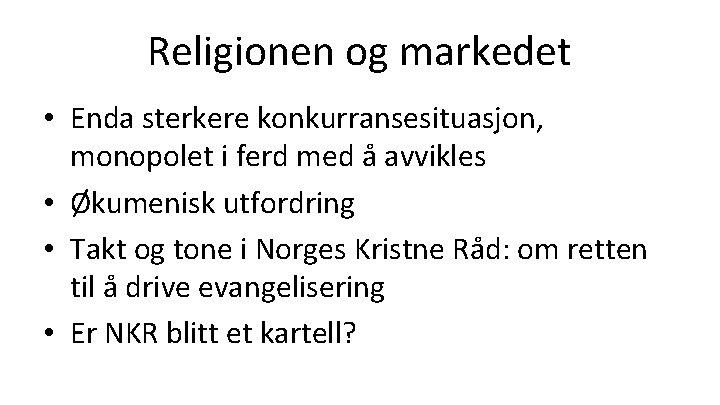 Religionen og markedet • Enda sterkere konkurransesituasjon, monopolet i ferd med å avvikles •