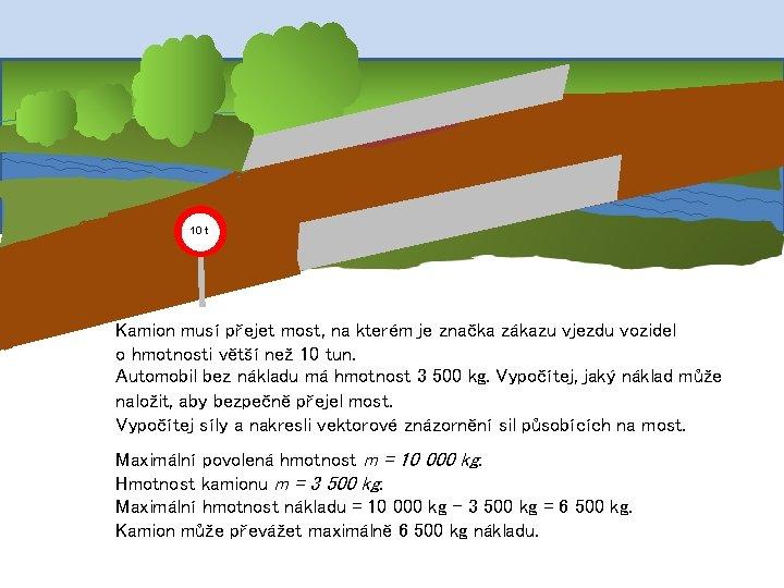 10 t Kamion musí přejet most, na kterém je značka zákazu vjezdu vozidel o