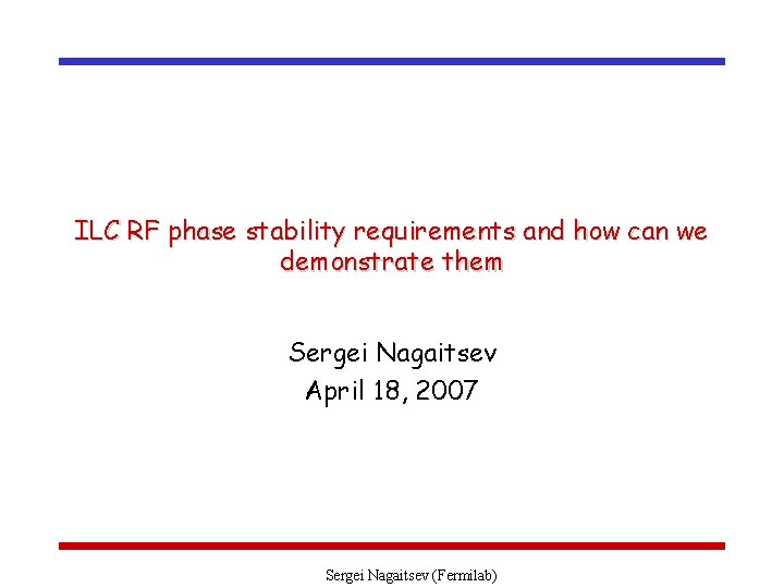 ILC RF phase stability requirements and how can we demonstrate them Sergei Nagaitsev April