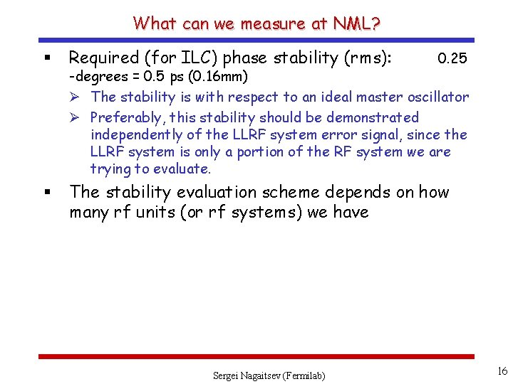 What can we measure at NML? § Required (for ILC) phase stability (rms): §