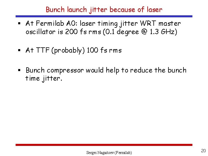 Bunch launch jitter because of laser § At Fermilab A 0: laser timing jitter