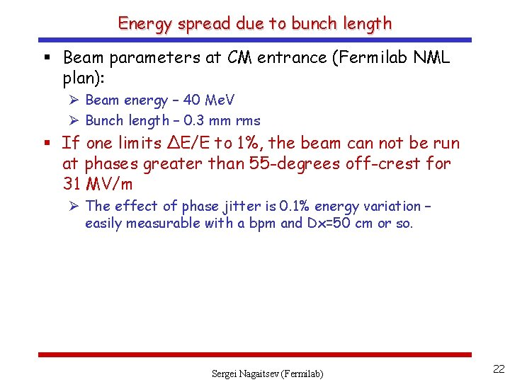 Energy spread due to bunch length § Beam parameters at CM entrance (Fermilab NML