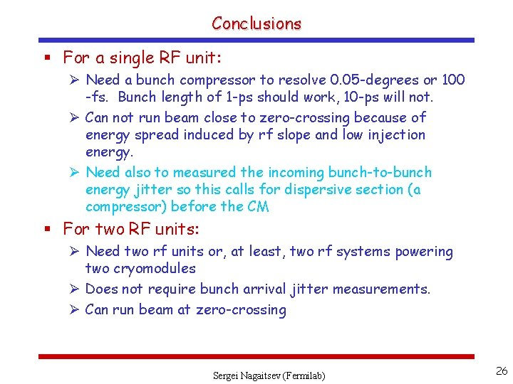 Conclusions § For a single RF unit: Ø Need a bunch compressor to resolve