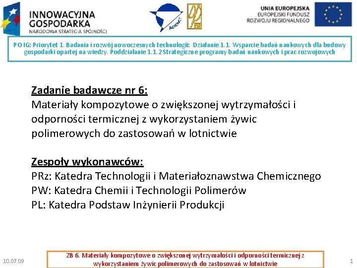PO IG: Priorytet 1. Badania i rozwój nowoczesnych technologii: Działanie 1. 1. Wsparcie badań