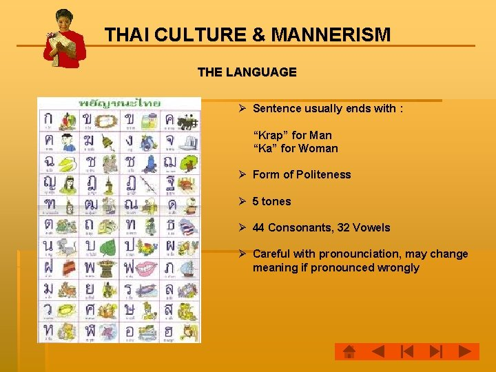 "THAI CULTURE & MANNERISM THE LANGUAGE Ø Sentence usually ends with : ""Krap"" for"