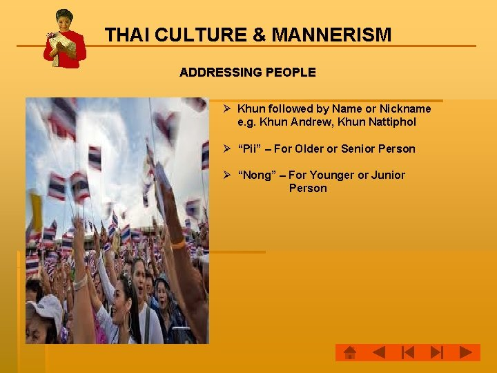 THAI CULTURE & MANNERISM ADDRESSING PEOPLE Ø Khun followed by Name or Nickname e.