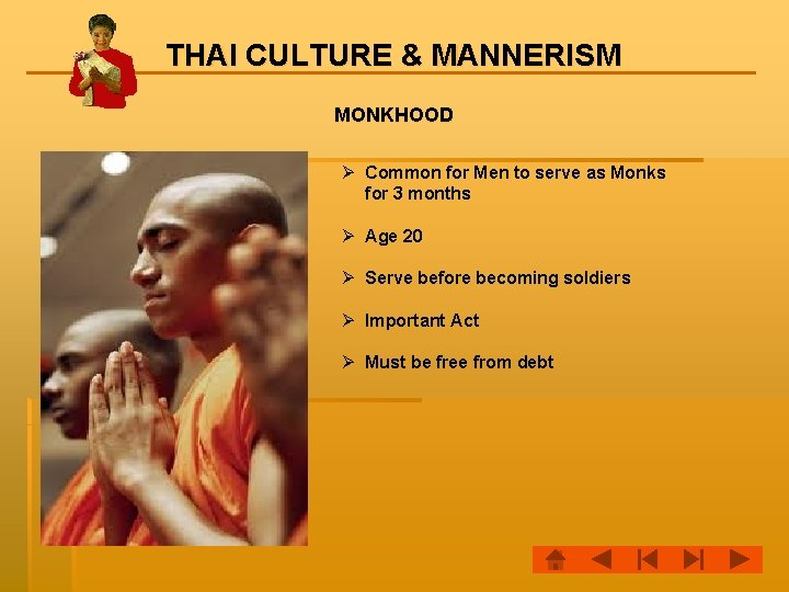 THAI CULTURE & MANNERISM MONKHOOD Ø Common for Men to serve as Monks for
