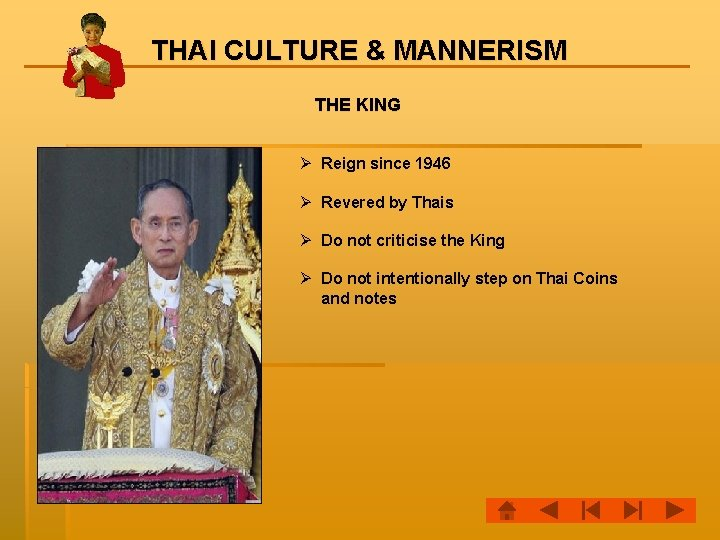 THAI CULTURE & MANNERISM THE KING Ø Reign since 1946 Ø Revered by Thais