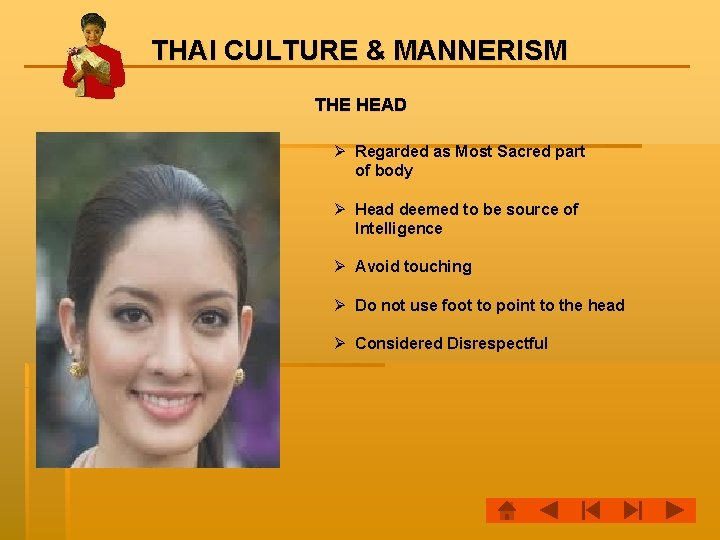 THAI CULTURE & MANNERISM THE HEAD Ø Regarded as Most Sacred part of body