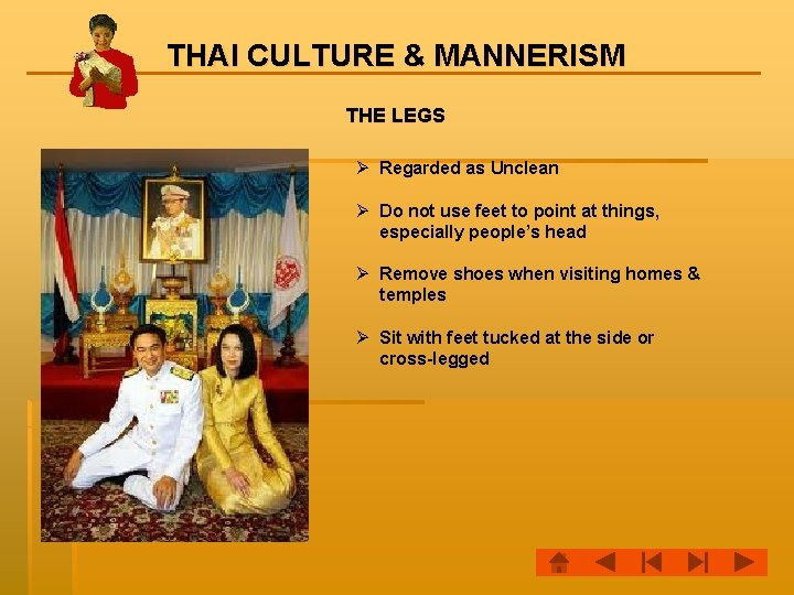 THAI CULTURE & MANNERISM THE LEGS Ø Regarded as Unclean Ø Do not use