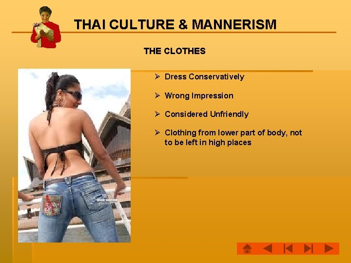THAI CULTURE & MANNERISM THE CLOTHES Ø Dress Conservatively Ø Wrong Impression Ø Considered