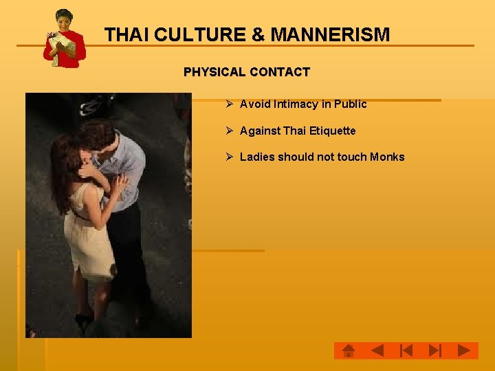 THAI CULTURE & MANNERISM PHYSICAL CONTACT Ø Avoid Intimacy in Public Ø Against Thai