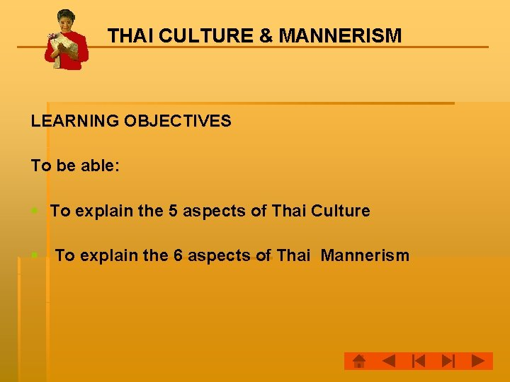 THAI CULTURE & MANNERISM LEARNING OBJECTIVES To be able: § To explain the 5